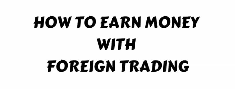 How to Earn Money with Foreign Trading