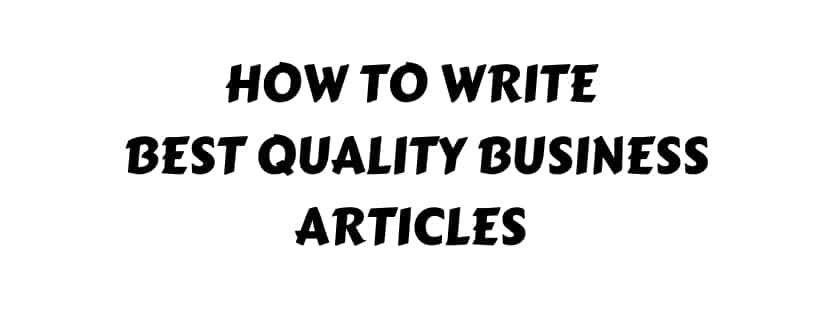 How to Write Best Quality Business Articles