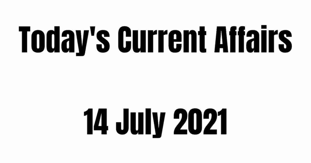 Today Current Affairs 14 July 2021