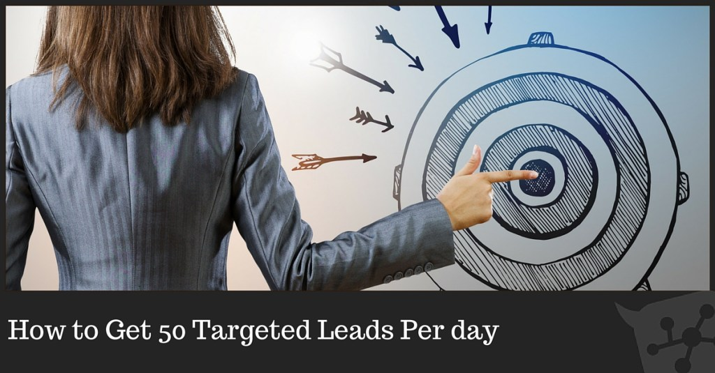 How to Get 50 New Targeted Leads Per Day