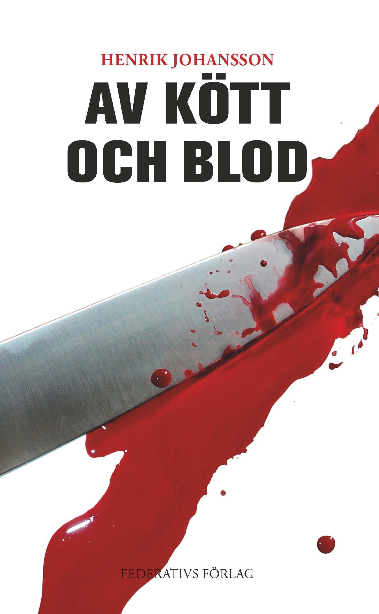 Av kött och blod av Henrik  Johansson, Federativ förlag 2013.