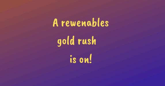 Banner: A renewables gold rush is on