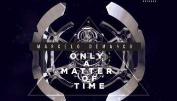 Only a Matter of Time is the new Techno single by Marcelo Demarco