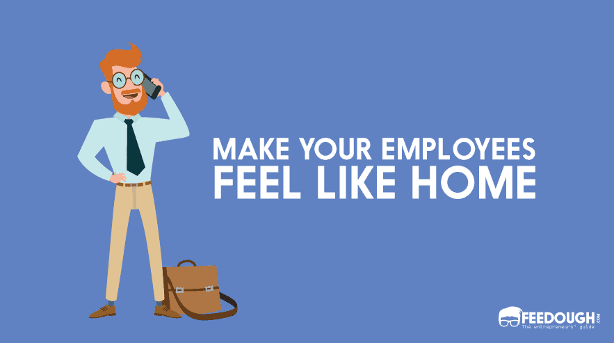 make employees feel like home