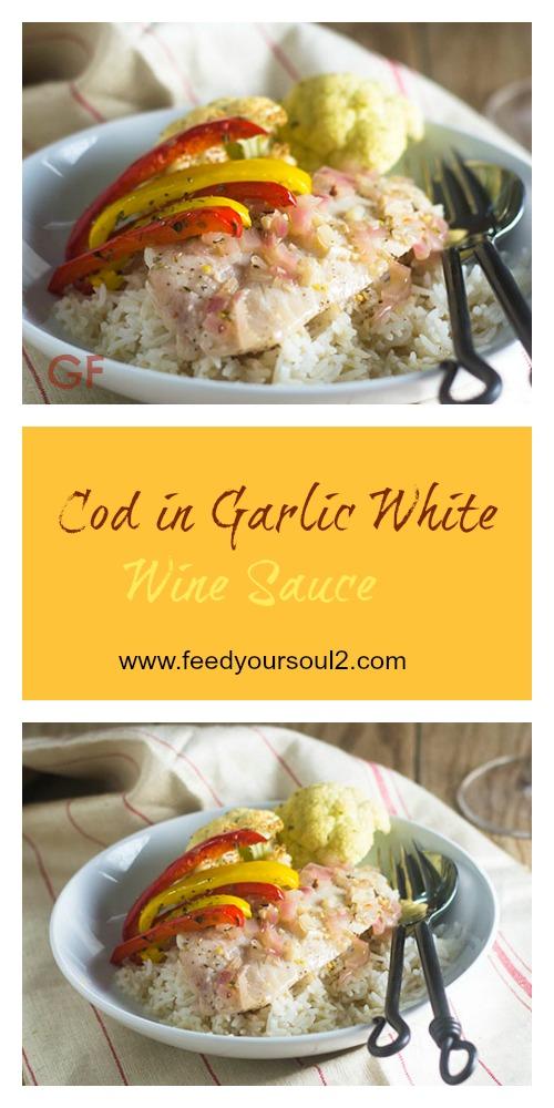 Cod in Garlic White Wine Sauce #Seafood #glutenfree #sauce #whitewine   feedyoursoul2.com