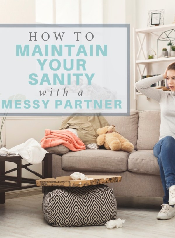 Cohabitating with Clutter: Maintaining Your Sanity with a Messy Partner