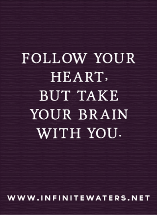 Follow your heart but take your brain