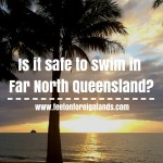 Is it safe to swim in Far North Queensland?