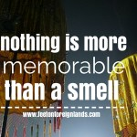 Nothing is more memorable than a smell