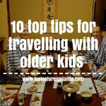 10 of my best-kept tips for travelling with older kids
