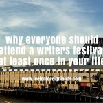 Put it on your bucket list: Attend a Writers Festival