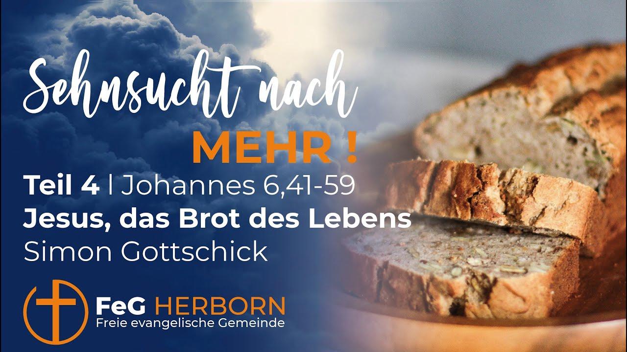 Sehnsucht nach mehr! (Teil 4, Johannes 6,41-59) | Jesus das Brot des Lebens