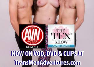 Michelle Justin's Trans Men Adventures DVD Cover: Three white topless people stand together. The person on the left has short buzzed hair, a septum ring and blue spacers. The person in the middle has large breasts and long dark hair and bright pink lipstick. The person on the right has short dark hair. There are award logos for 2015 AVN Awards Show Nominee and The Tea Show 2015 Award Nominee. Text: NOW ON VOD, DVD & CLIPS AT TransMenAdventures.com