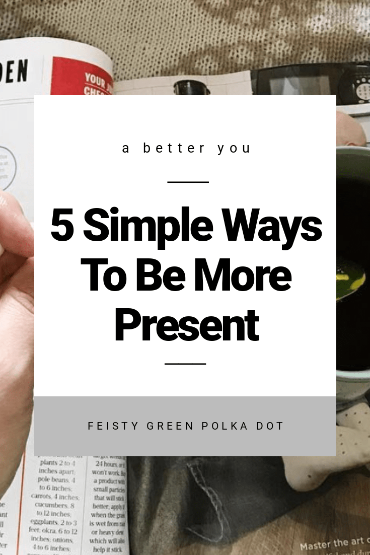 5 Simple Ways To Be More Present