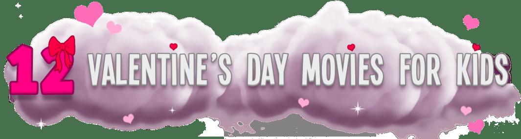 12 Valentine S Day Movies For Kids And Teens Felipe Femur
