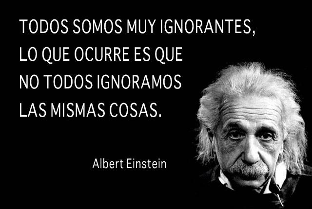 """""""Todos somos muy ignorantes. Lo que ocurre es que no todos ignoramos las mismas cosas"""""""