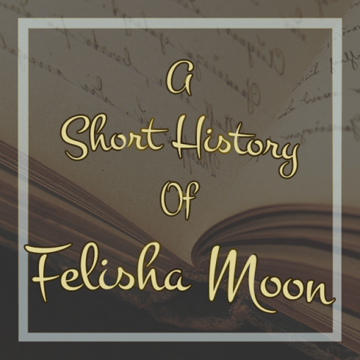 A Short History of Felisha Moon