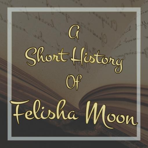 A Short History of Felisha Moon