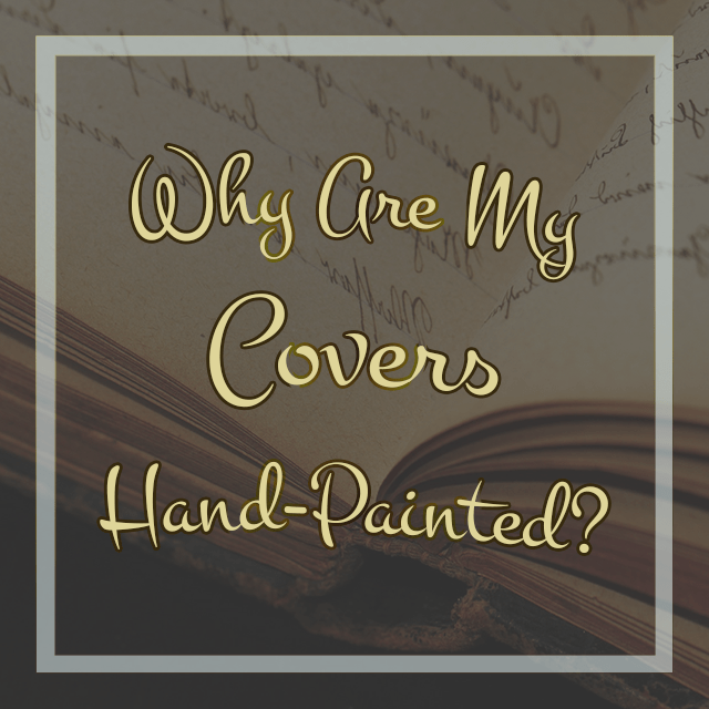 Why Are My Covers Hand-Painted?