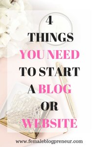 4 THINGS YOU NEED TO START A BLOG OR WEBSITE 4 THINGS YOU NEED TO START A BLOG OR WEBSITE 200x300
