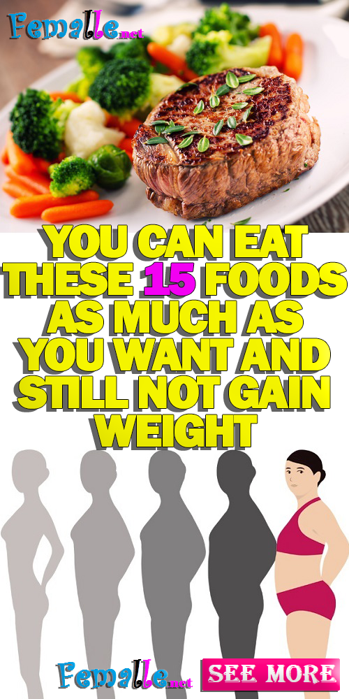 You Can Eat These 15 Foods As Much As You Want and Still Not Gain Weight