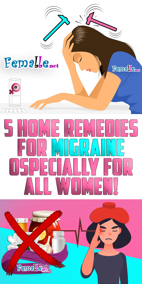 5 Home Remedies for Migraine, Ospecially for all Women!