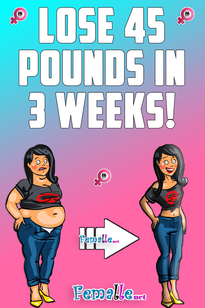 Lose 45 Pounds in 3 Weeks
