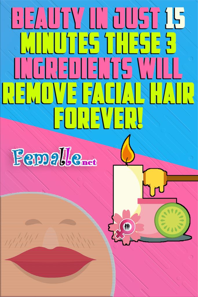 BEAUTY In Just 15 Minutes These 3 Ingredients Will Remove Facial Hair Forever!