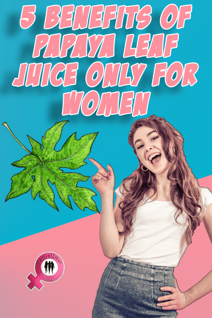 5 Benefits of Papaya Leaf Juice only for Women