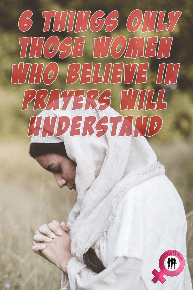 6 Things Only Those Women Who Believe in Prayers Will Understand