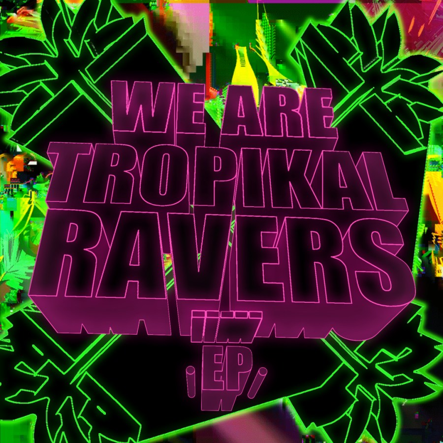Tropikal Ravers - We Are (EP) Cover