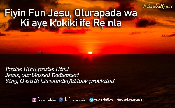 Yoruba Hymn: Fiyin Fun Jesu Olurapada wa – Praise Him Praise Him