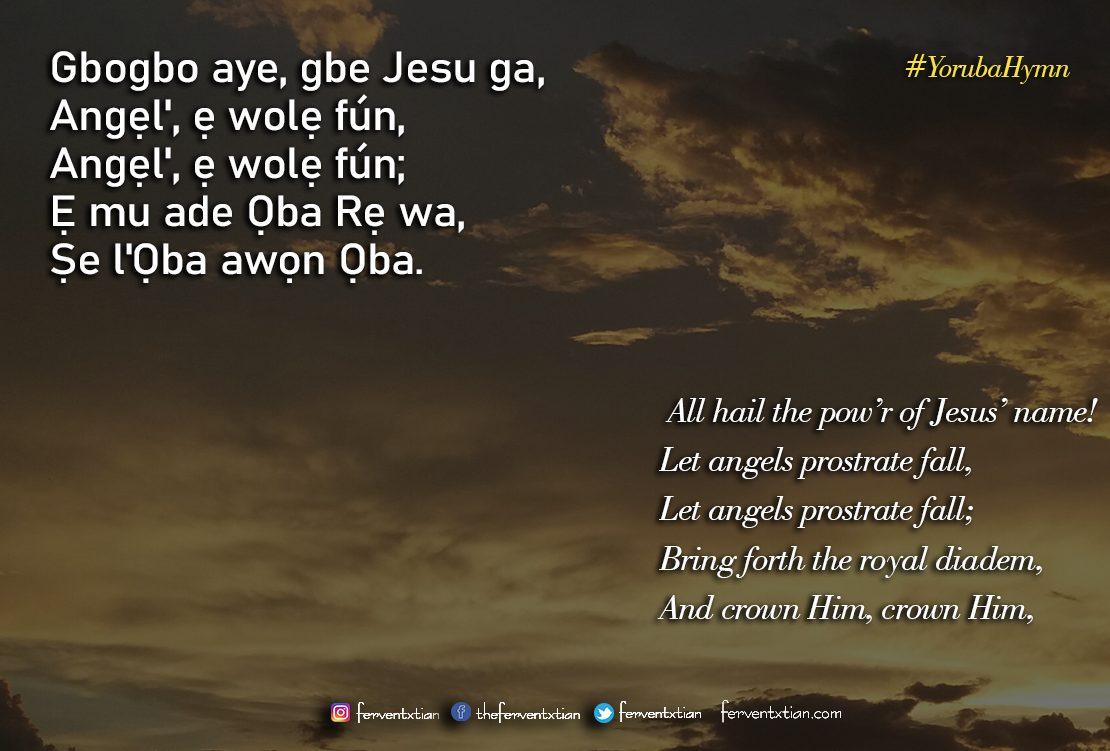Yoruba Hymn: Gbogbo Aye Gbe Jesu Ga – All hail The Power of Jesus Name.