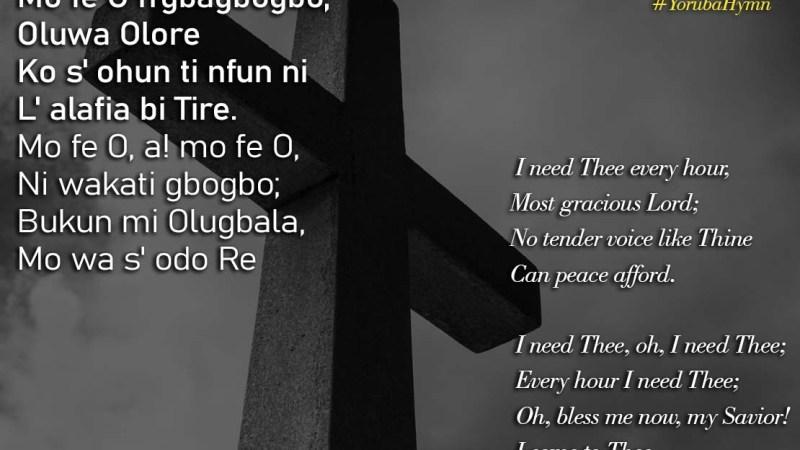 Yoruba Hymn: Mo fe O n'gbagbogbo – I need Thee every hour