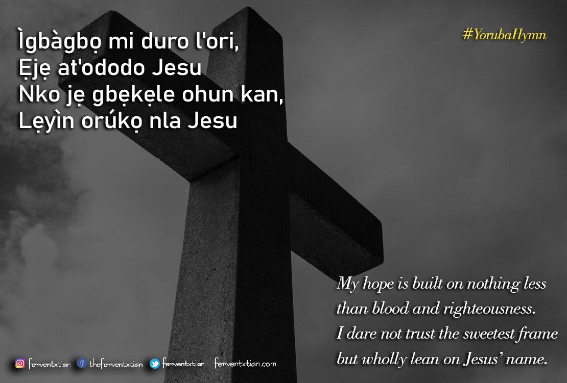 Yoruba Hymn: Ìgbàgbọ mi duro l'ori – My Hope is built on nothing less