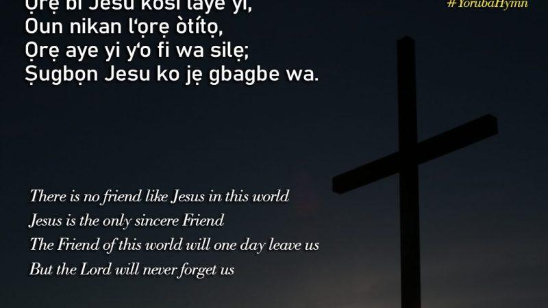 Yoruba Hymn: Ọrẹ bi Jesu kosi laye yi – There is no friend like Jesus in this world