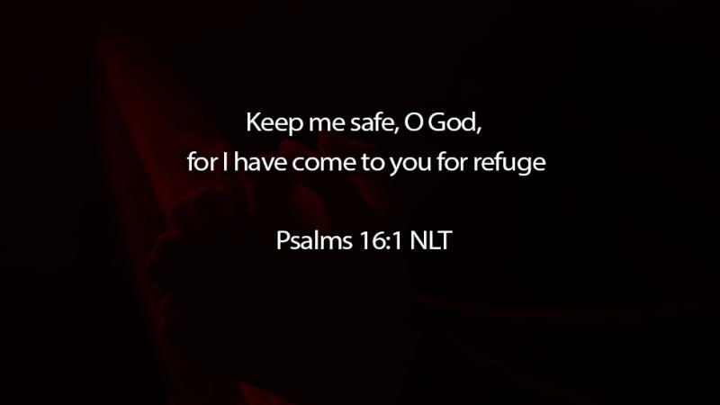 Word of the day: Psalms 16 vs 1 – Keep Me Safe O God
