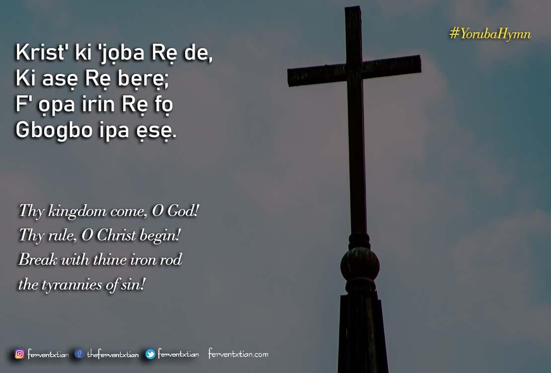Yoruba Hymn: Krist' ki 'joba Re de – Thy kingdom come, O God