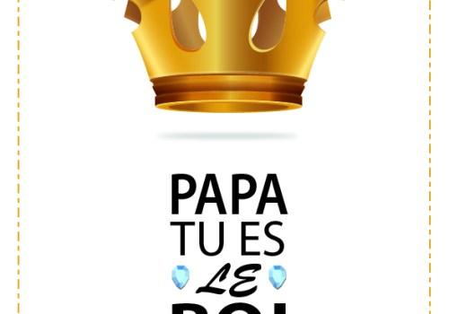 Fête des Pères Carte Papa tu es le Roi - Fêtes vous même
