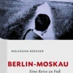 "Feuilletonscout empfiehlt ... ""Berlin-Moskau"" von Wolfgang Büscher"