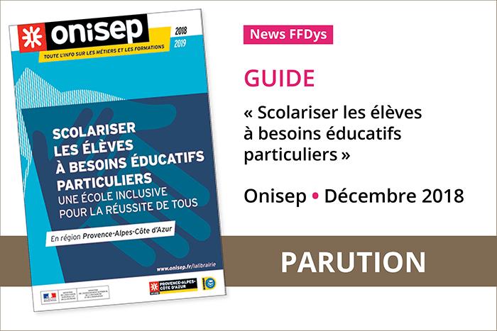 Scolariser les élèves à besoins éducatifs particuliers, un guide Onisep.