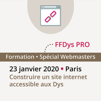Formation FFDys Pro - 23 janvier 2020 • Paris - Construire un site internet accessible aux DYS