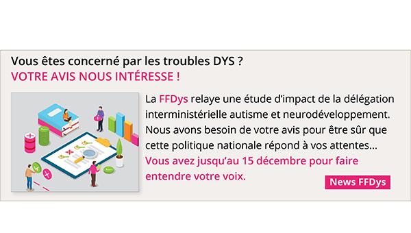 Vous êtes concerné les troubles DYS, votre avis nous intéresse !