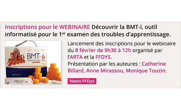 Webinaire Découvrir la BMT-i, outil informatisé pour le 1er examen des troubles d'apprentissage.