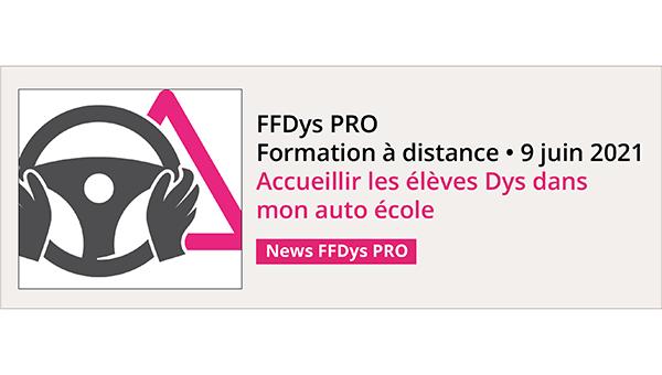 FFDys PRO • Formation à distance • 9 juin 2021 Accompagner les élèves Dys dans mon auto école