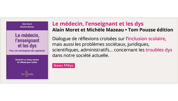 Le médecin, l'enseignant et les dys Alain Moret et Michèle Mazeau • Tom Pousse édition