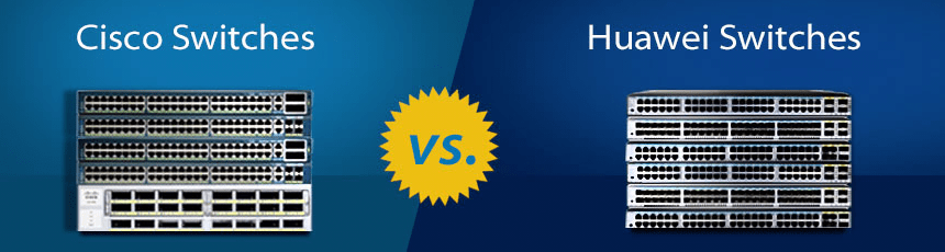 Cisco Switches Vs Huawei Swicthes