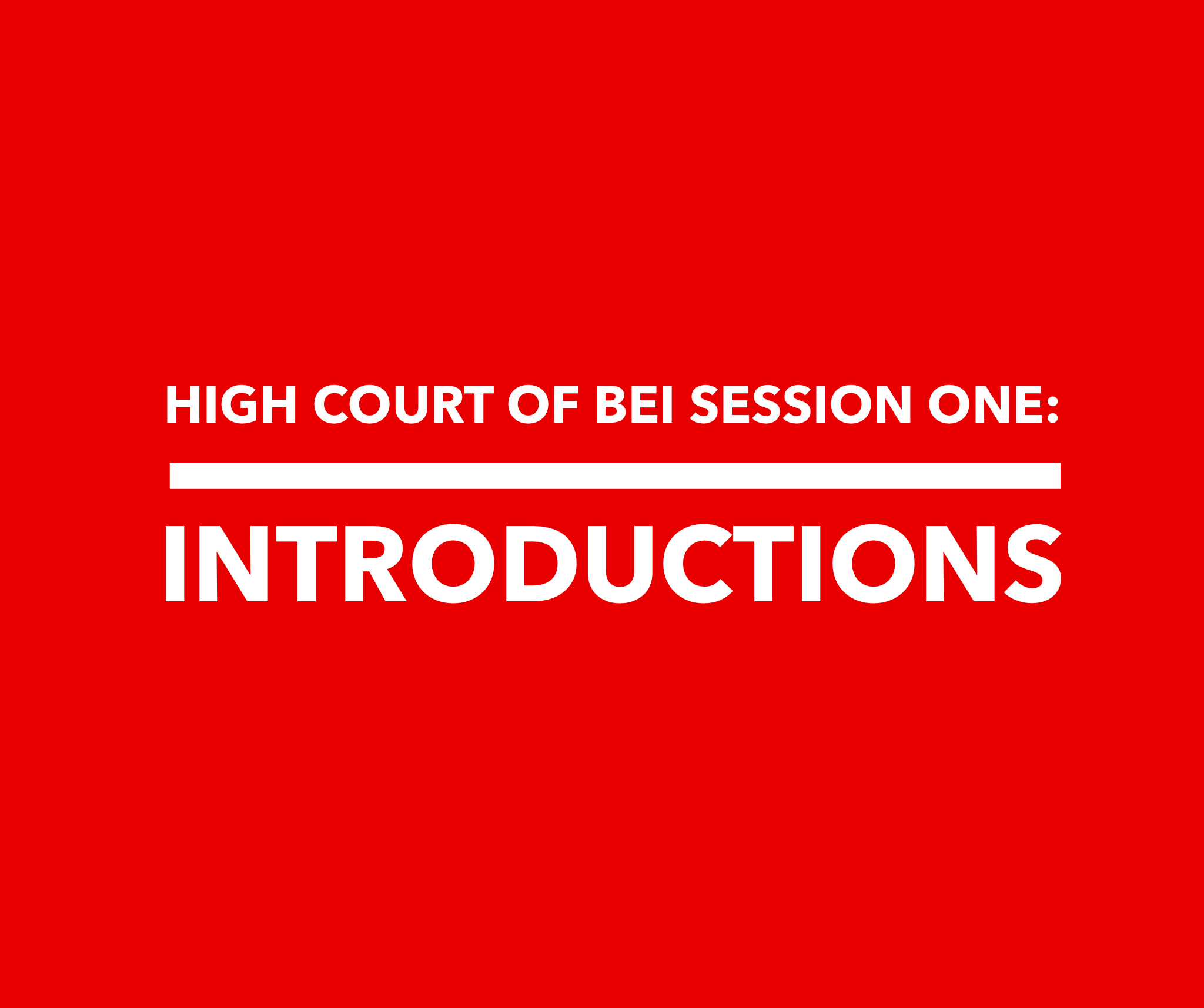 The High Court of Bei Session #1: Introduction