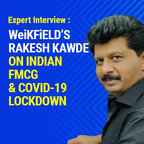 Reality and Future Trends of Indian FMCG amid Covid19 : An Interview with Rakesh Kawde