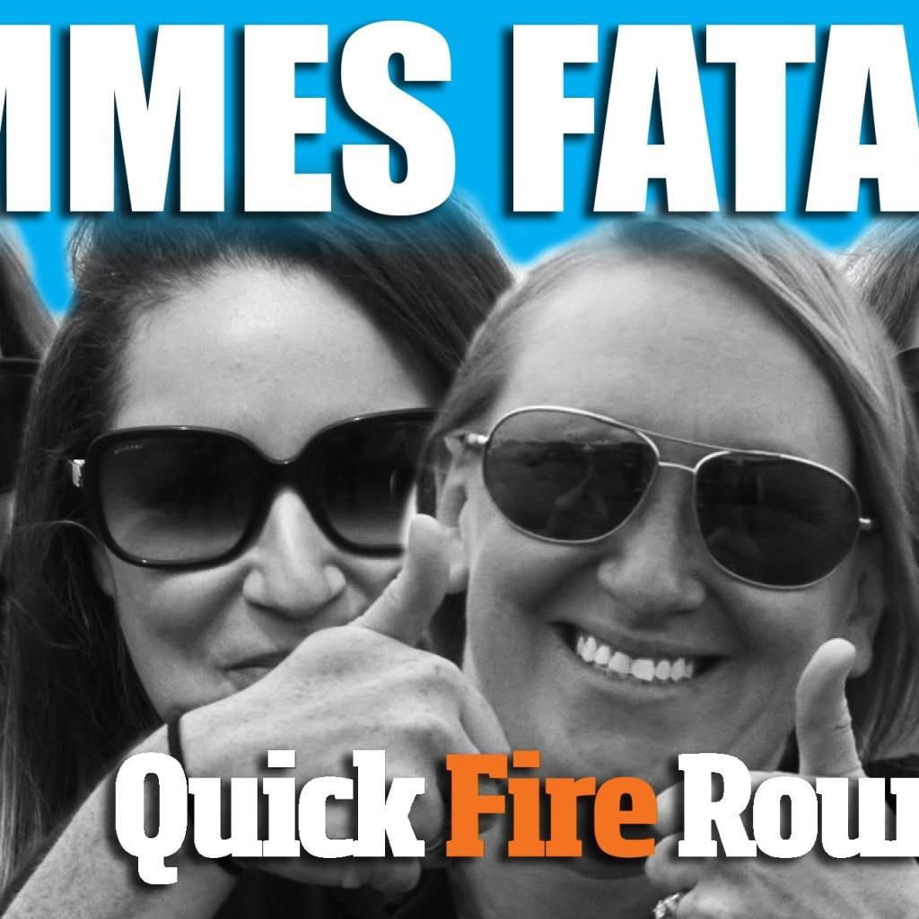 Femmes Fatales – Quickfire Round